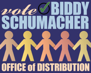 Vote Biddy Schumacher for Office of Distribution